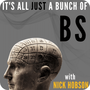 It's All A Bunch of BS with Nick Hobson